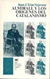 img - for Almirall y los origenes del catalanismo (Historia) (Spanish Edition) book / textbook / text book