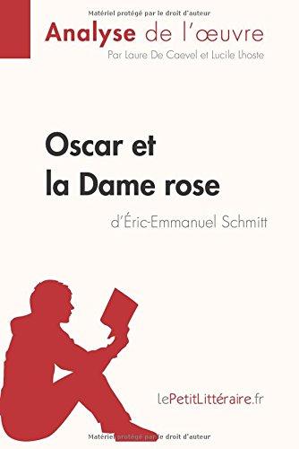 Oscar et la Dame rose d'Éric-Emmanuel Schmitt (Analyse de l'oeuvre): Comprendre la littérature avec lePetitLittéraire.fr (French Edition)