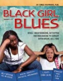 Black Girl Blues: Small Group Sessions, Activities and Discussions to Combat Intra-Racial Bullying