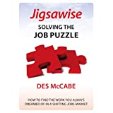 Jigsawise - Solving the Job Puzzle: How to Find the Work you Always Dreamed of in a Shifting Jobs Marketby Des McCabe