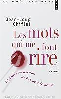 Les mots qui me font rire : Et autres cocasseries de la langue française