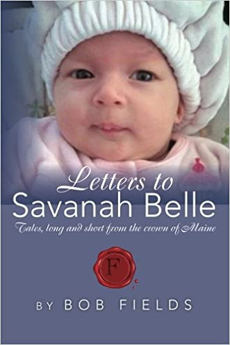 Letters to Savanah Belle: Tales, long and short from the crown of Maine