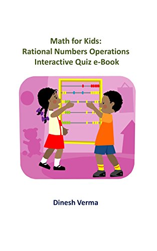 Dinesh Verma - Math for Kids: Rational Number Operations: Interactive Quiz eBook (Math for Kids (Sixth Grade) 5)
