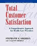 img - for Stephanie G. Sherman: Total Customer Satisfaction : A Comprehensive Approach for Health Care Providers (Paperback); 1998 Edition book / textbook / text book