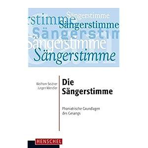 Die Sängerstimme: Phoniatrische Grundlagen für die Gesangsausbildung