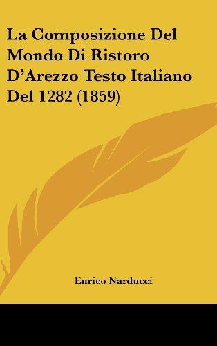 La Composizione del Mondo Di Ristoro D'Arezzo Testo Italiano del 1282 (1859)