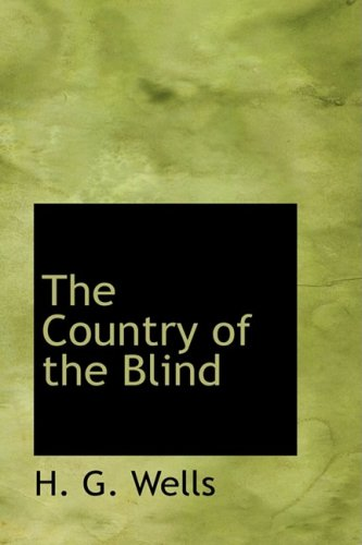 country of the blind essay The country of the blind - h g wells i actually managed to read something from start to finish, so i thought i should write it up country of the blind is a short story, just thirty-four pages and is to be found in a book with two other short stories (published by penguin, £150) or in electronic format here .