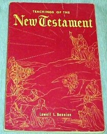 Teachings of the New Testament - Course No. 26, LOWELL L. BENNION