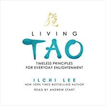 Living Tao: Timeless Principles for Everyday Enlightenment Audiobook by Ilchi Lee Narrated by Andrew Start