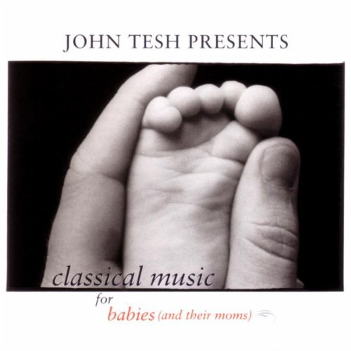 John Tesh Presents: Classical Music For Babies (And Their Moms), Vol. 1 front-188093