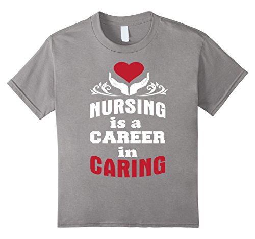 [Kids Nursing Is A Career In Caring Funny Inspiring Nurse Gift Tee 6 Slate] (Midwife Costume For Kids)