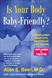 img - for M.D. Alan E. Beer: Is Your Body Baby-Friendly? : Unexplained Infertility, Miscarriage & IVF Failure Explained (Paperback); 2006 Edition book / textbook / text book