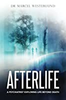 Afterlife: A psychiatrist exploring life beyond death