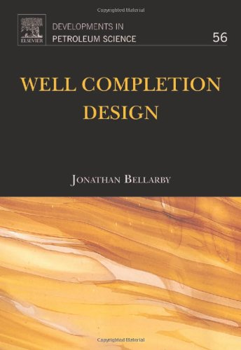 Well Completion Design, Volume 56 (Developments In Petroleum Science)