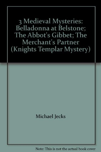 3 Medieval Mysteries: Belladonna at Belstone; The Abbot's Gibbet; The Merchant's Partner (Knights Templar Mystery) PDF