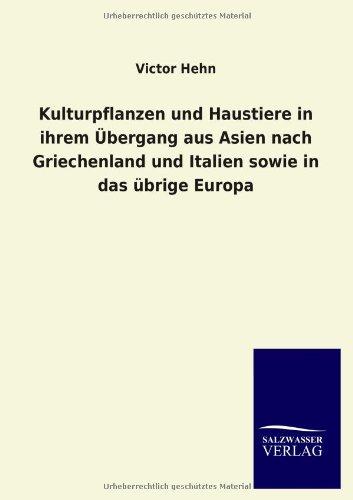 Kulturpflanzen und Haustiere in ihrem Übergang aus Asien nach Griechenland und Italien sowie in das übrige Europa (Ger