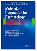 Molecular Diagnostics for Dermatology: Practical Applications of Molecular Testing for the Diagnosis and Management of the Dermatology Patient
