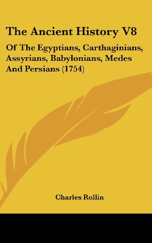 The Ancient History V8: Of the Egyptians, Carthaginians, Assyrians, Babylonians, Medes and Persians (1754)