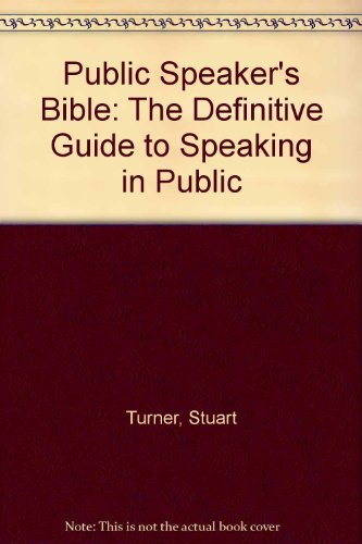 The Public Speaker's Bible: The Definitive Guide to Speaking in Public