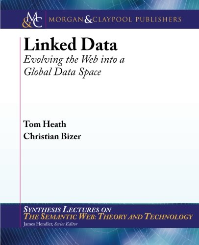 Linked Data (Synthesis Lectures on the Semantic Web: Theory and Technology) [Tom Heath - Christian Bizer] (Tapa Blanda)
