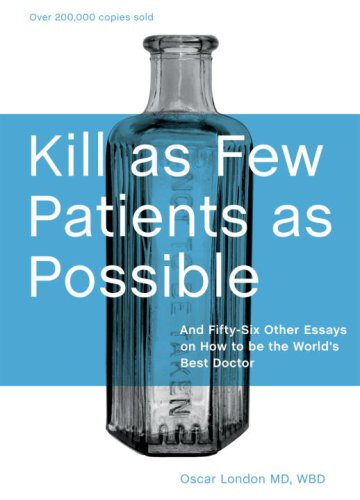 Kill as Few Patients as Possible: And Fifty-six Other Essays on How to Be the World