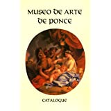 Museo de Arte de Ponce, Fundación Luis A. Ferré: Catalogue. Paintings and Sculpture of the European and American...