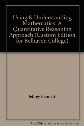 Using & Understanding Mathematics: A Quantitative Reasoning Approach (Custom Edition for Belhaven College)