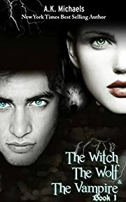 The Witch, The Wolf and The Vampire, Book 1: A Thrilling Paranormal Romance (The Witch The Wolf And The Vampire)