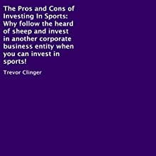 The Pros and Cons of Investing In Sports (       UNABRIDGED) by Trevor Clinger Narrated by Trevor Clinger