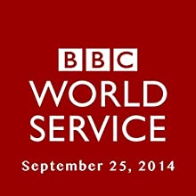 BBC Newshour, September 25, 2014  by Owen Bennett-Jones, Lyse Doucet, Robin Lustig, Razia Iqbal, James Coomarasamy, Julian Marshall Narrated by BBC Newshour