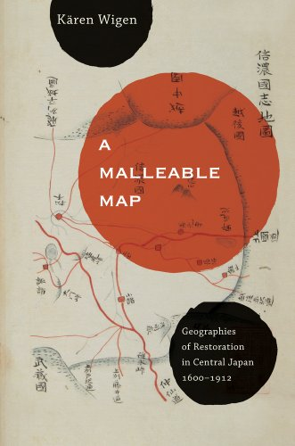A Malleable Map: Geographies of Restoration in Central Japan, 1600-1912 (Asia: Local Studies/ Global Themes)