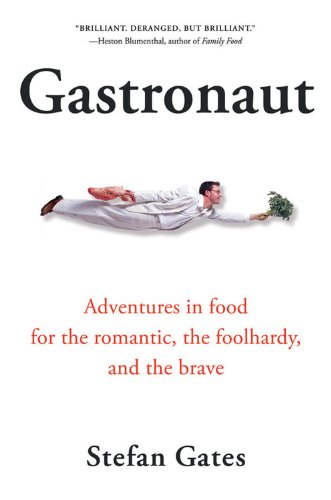 Gastronaut: Adventures in Food for the Romantic, the Foolhardy, and the Brave by Stefan Gates