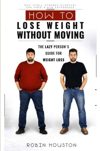 Weight Loss: How To Lose Weight Without Moving: The Lazy Person's Guide For Weight Loss