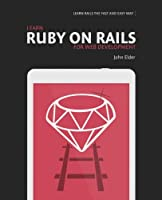 Learn Ruby On Rails For Web Development: Learn Rails The Fast And Easy Way! Front Cover