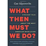 img - for What Then Must We Do?: Straight Talk About the Next American Revolution [Paperback] [2013] Gar Alperovitz book / textbook / text book