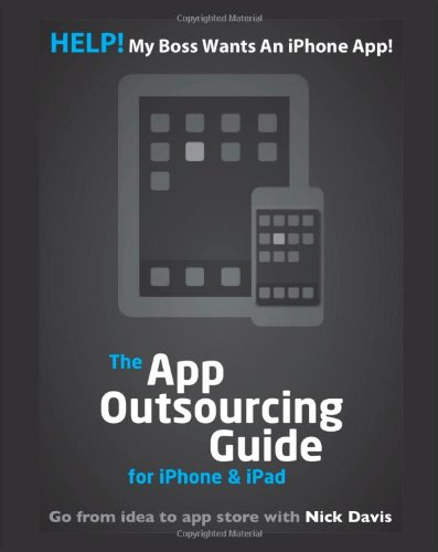 HELP! My boss wants an iPhone App! (The App Outsourcing Guide for iPhone & iPad)
