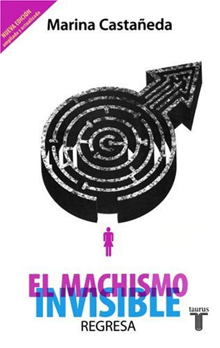 El machismo invisible regresa / From Machismo to Equality (Spanish Edition)