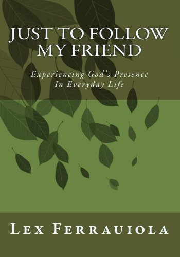 Just to Follow My Friend: Experiencing God 's Presence In Everyday Life