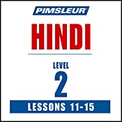 Pimsleur Hindi Level 2, Lessons 11-15: Learn to Speak and Understand Hindi with Pimsleur Language Programs |  Pimsleur