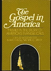 The Gospel in America: Themes in the story of America's evangelicals John D. Woodbridge