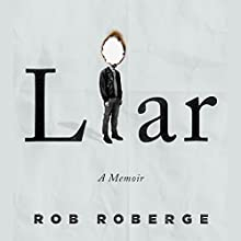 Liar: A Memoir Audiobook by Rob Roberge Narrated by Rob Roberge