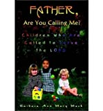 img - for [ { FATHER, ARE YOU CALLING ME?: CHILDREN WHO ARE CALLED TO SERVE THE LORD } ] by Mack, Barbara Ann Mary (AUTHOR) Sep-01-2002 [ Paperback ] book / textbook / text book