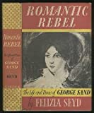 Romantic, Rebel, The Life and Times of George Sand