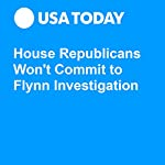 House Republicans Won't Commit to Flynn Investigation | Eliza Collins,Erin Kelly