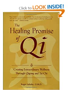 The Healing Promise of Qi: Creating Extraordinary Wellness Through Qigong and Tai Chi [Hardcover] Roger Jahnke