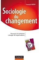 Sociologie du changement - Pourquoi et comment changer les organisations