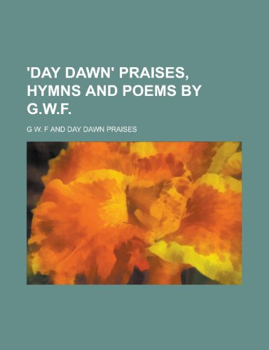 'Day Dawn' Praises, Hymns and Poems by G.W.F