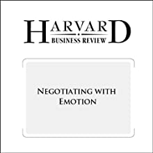 Negotiating with Emotion (Harvard Business Review) (       UNABRIDGED) by Kimberlyn Leary, Julianna Pillemer, Michael Wheeler Narrated by Todd Mundt