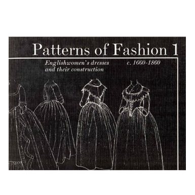 Patterns of Fashion 1: c1660 - 1860