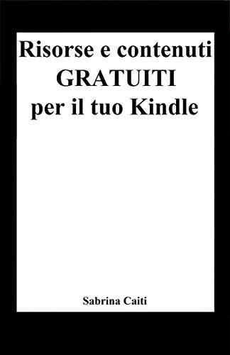 Risorse e contenuti gratuiti per il tuo Kindle Bonus Dove trovare ebook gratis ogni giorno PDF